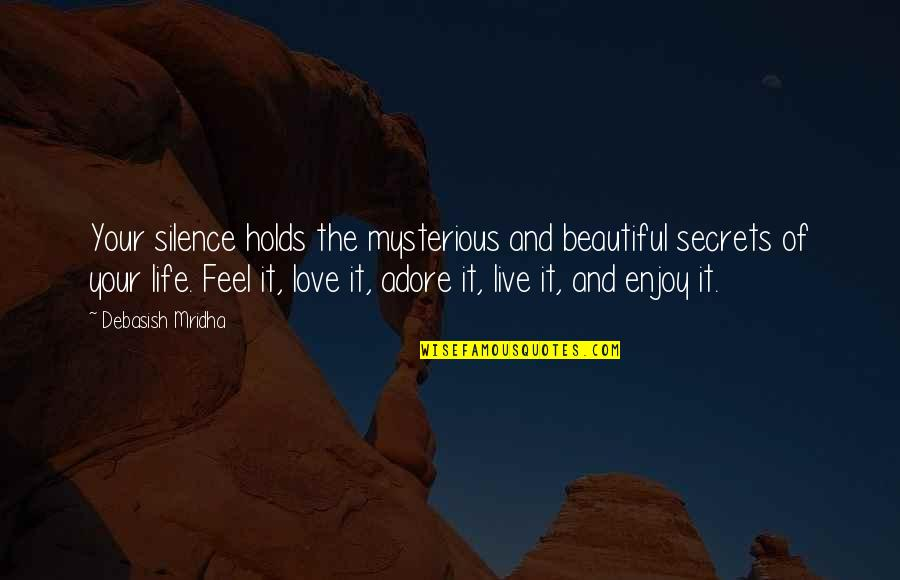 Your Beautiful Life Quotes By Debasish Mridha: Your silence holds the mysterious and beautiful secrets