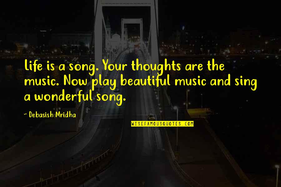 Your Beautiful Life Quotes By Debasish Mridha: Life is a song. Your thoughts are the