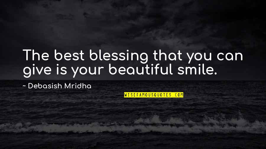 Your Beautiful Life Quotes By Debasish Mridha: The best blessing that you can give is