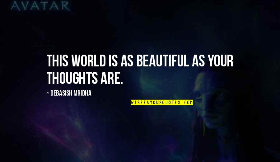 Your Beautiful Life Quotes By Debasish Mridha: This world is as beautiful as your thoughts