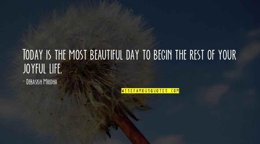 Your Beautiful Life Quotes By Debasish Mridha: Today is the most beautiful day to begin