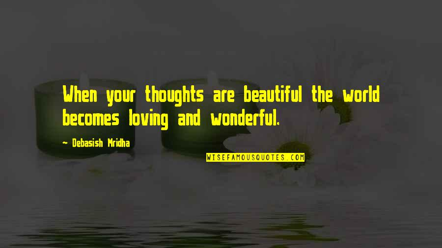 Your Beautiful Life Quotes By Debasish Mridha: When your thoughts are beautiful the world becomes