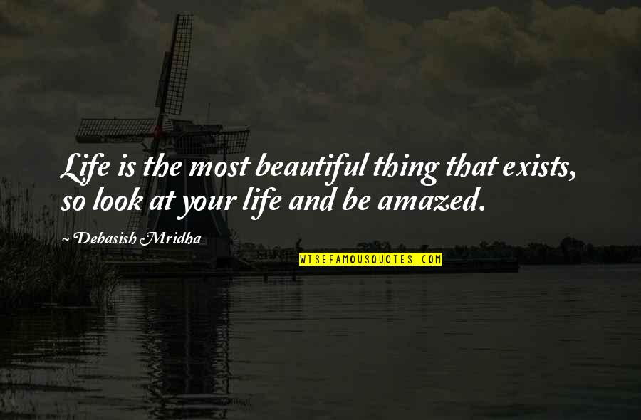 Your Beautiful Life Quotes By Debasish Mridha: Life is the most beautiful thing that exists,