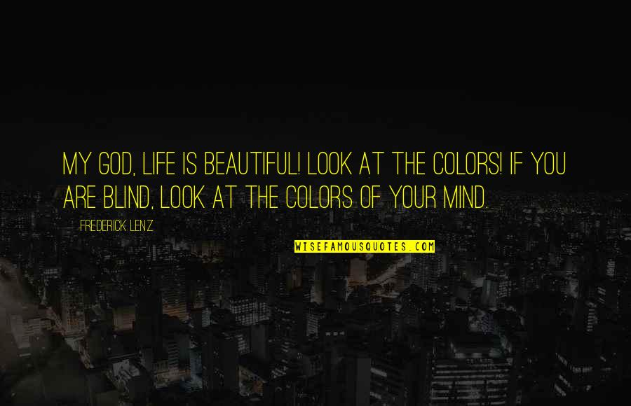 Your Beautiful Life Quotes By Frederick Lenz: My god, life is beautiful! Look at the
