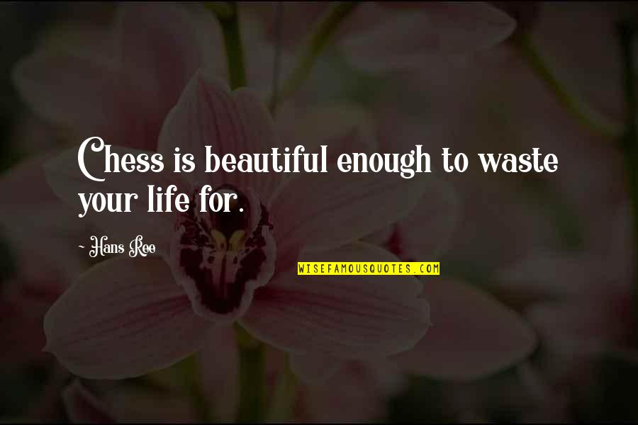 Your Beautiful Life Quotes By Hans Ree: Chess is beautiful enough to waste your life