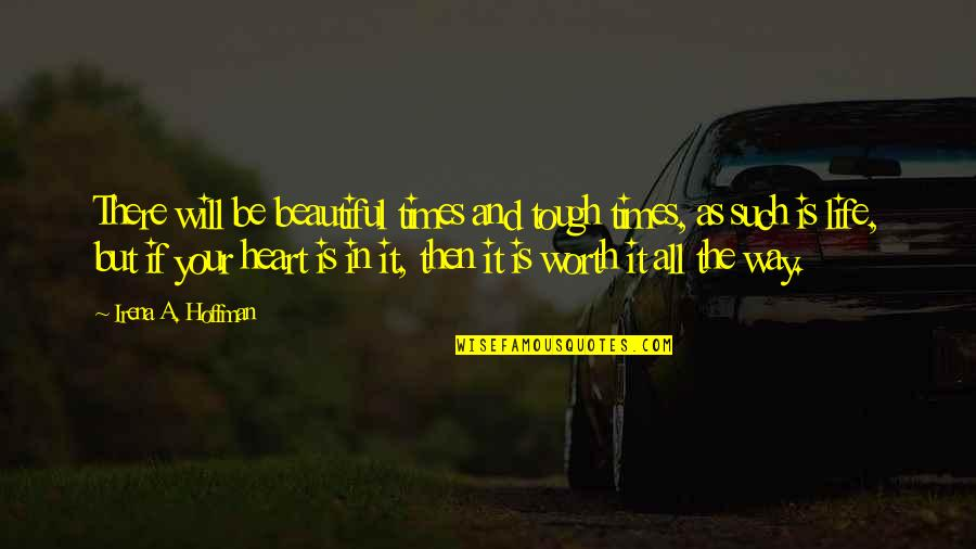 Your Beautiful Life Quotes By Irena A. Hoffman: There will be beautiful times and tough times,