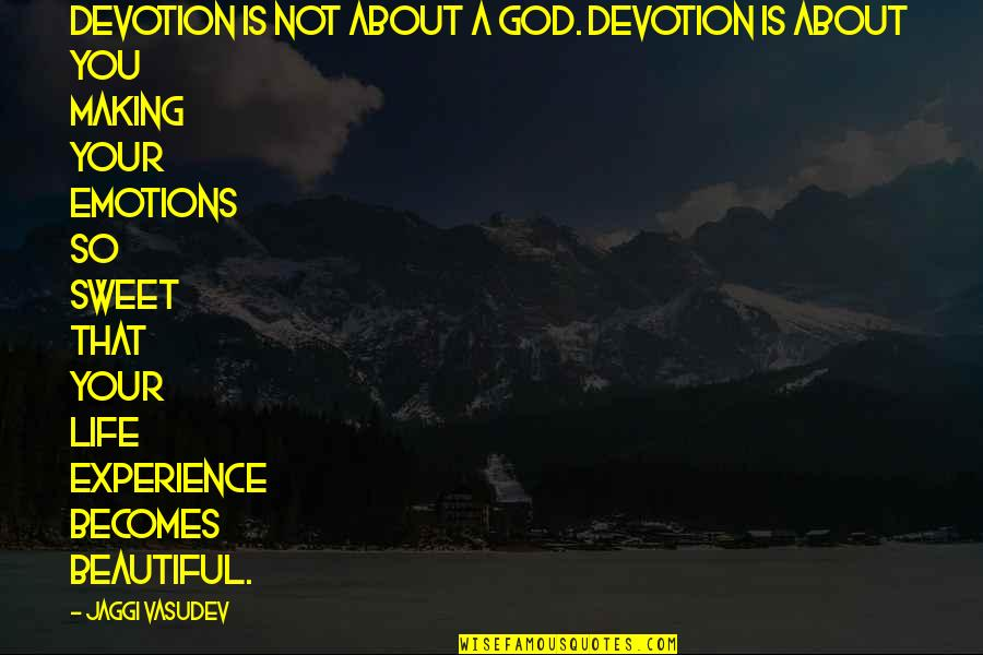 Your Beautiful Life Quotes By Jaggi Vasudev: Devotion is not about a God. Devotion is