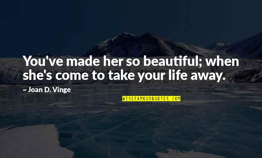 Your Beautiful Life Quotes By Joan D. Vinge: You've made her so beautiful; when she's come