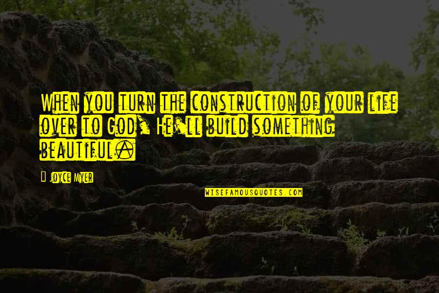 Your Beautiful Life Quotes By Joyce Myer: When you turn the construction of your life