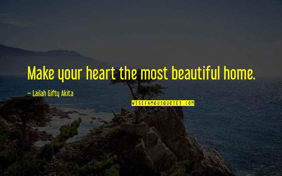 Your Beautiful Life Quotes By Lailah Gifty Akita: Make your heart the most beautiful home.