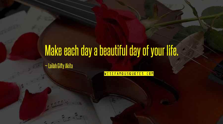 Your Beautiful Life Quotes By Lailah Gifty Akita: Make each day a beautiful day of your