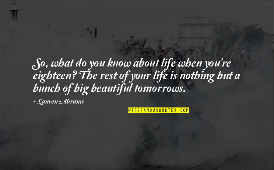 Your Beautiful Life Quotes By Lauren Abrams: So, what do you know about life when