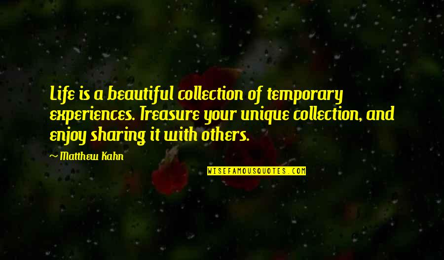 Your Beautiful Life Quotes By Matthew Kahn: Life is a beautiful collection of temporary experiences.
