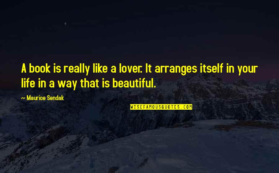 Your Beautiful Life Quotes By Maurice Sendak: A book is really like a lover. It