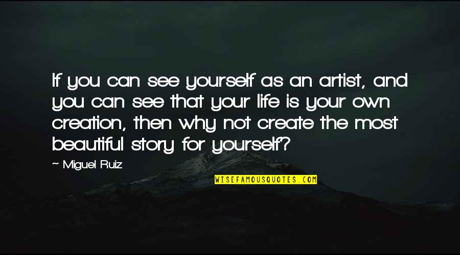 Your Beautiful Life Quotes By Miguel Ruiz: If you can see yourself as an artist,