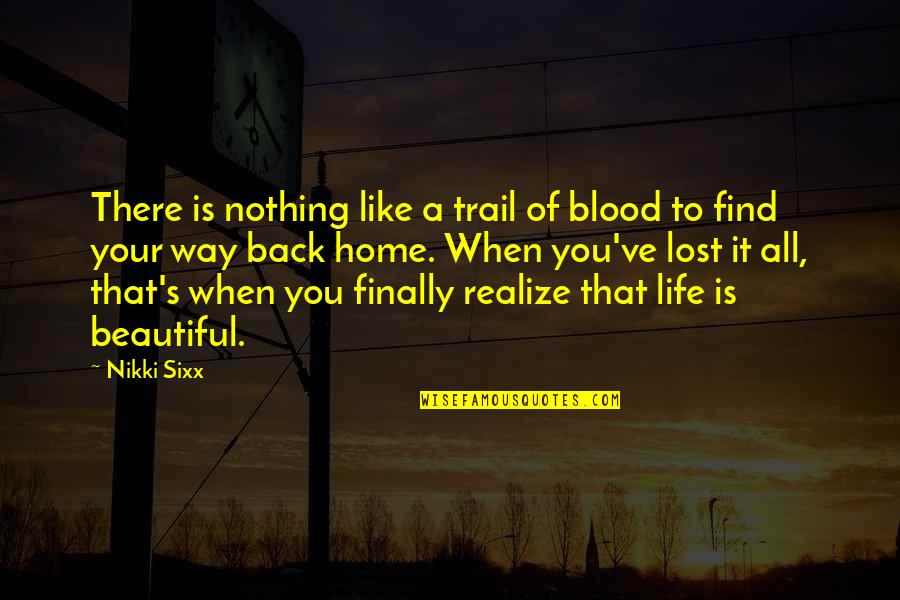 Your Beautiful Life Quotes By Nikki Sixx: There is nothing like a trail of blood