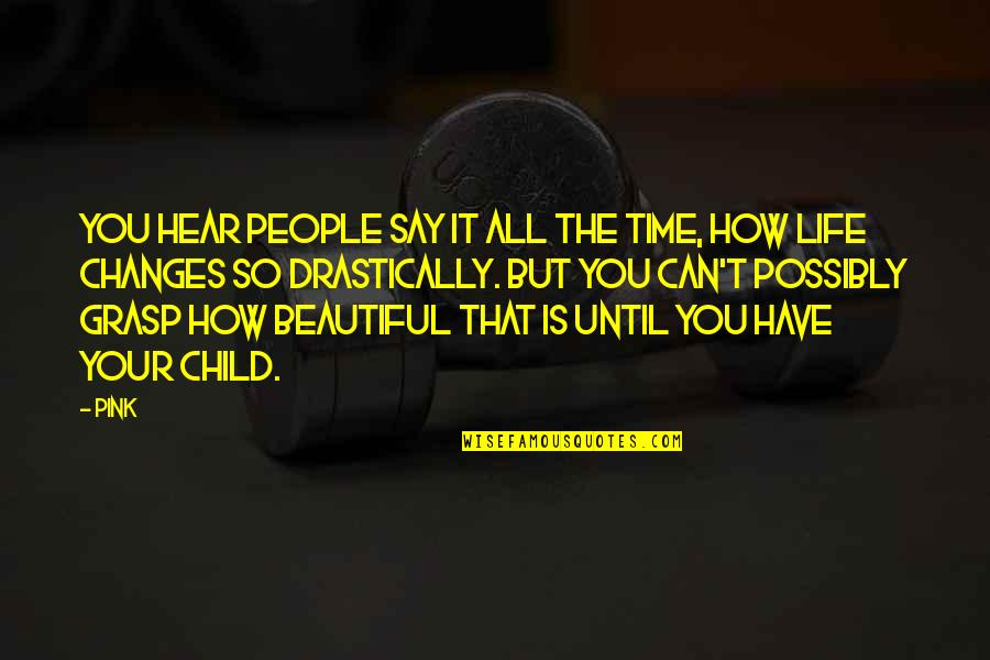 Your Beautiful Life Quotes By Pink: You hear people say it all the time,