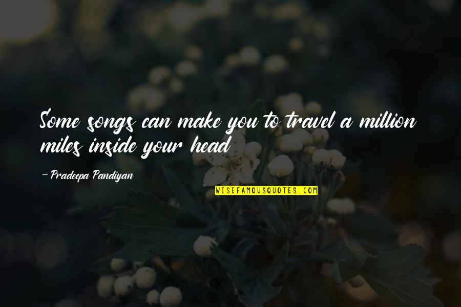 Your Beautiful Life Quotes By Pradeepa Pandiyan: Some songs can make you to travel a