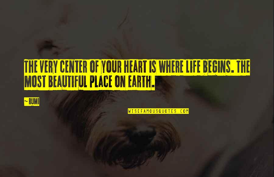 Your Beautiful Life Quotes By Rumi: The very center of your heart is where