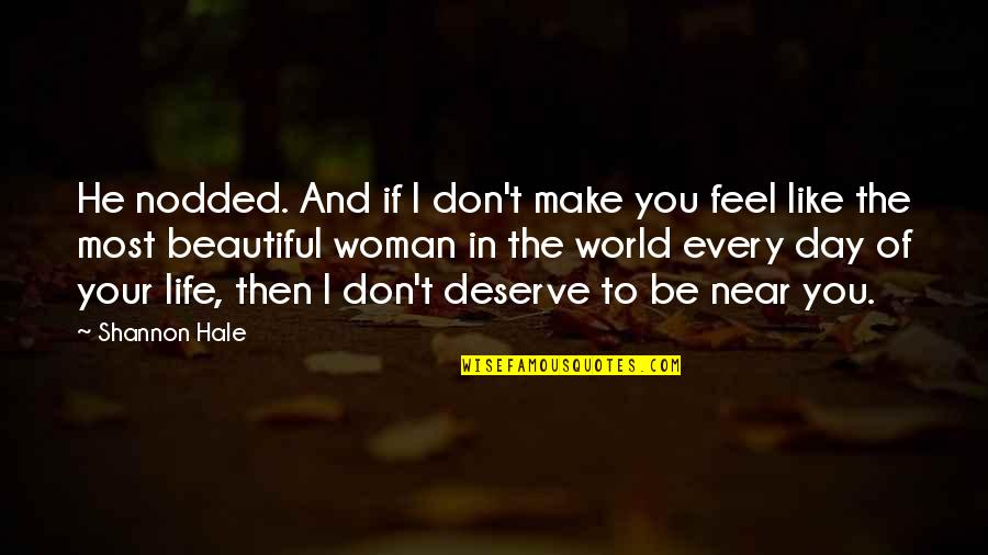 Your Beautiful Life Quotes By Shannon Hale: He nodded. And if I don't make you