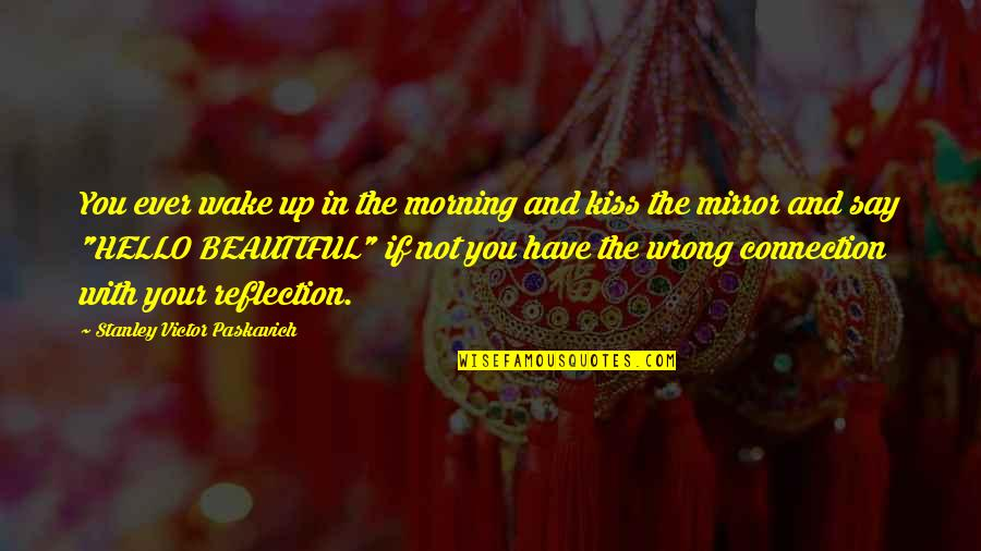 Your Beautiful Life Quotes By Stanley Victor Paskavich: You ever wake up in the morning and