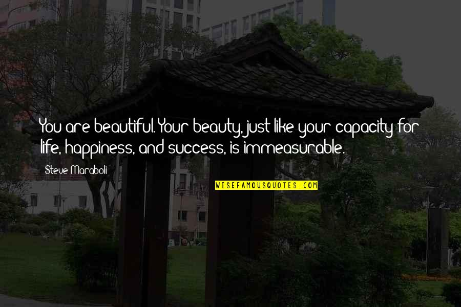 Your Beautiful Life Quotes By Steve Maraboli: You are beautiful. Your beauty, just like your