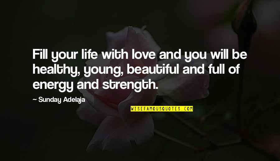 Your Beautiful Life Quotes By Sunday Adelaja: Fill your life with love and you will