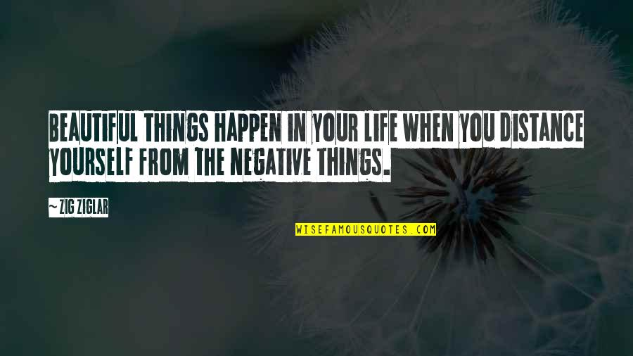 Your Beautiful Life Quotes By Zig Ziglar: Beautiful things happen in your life when you