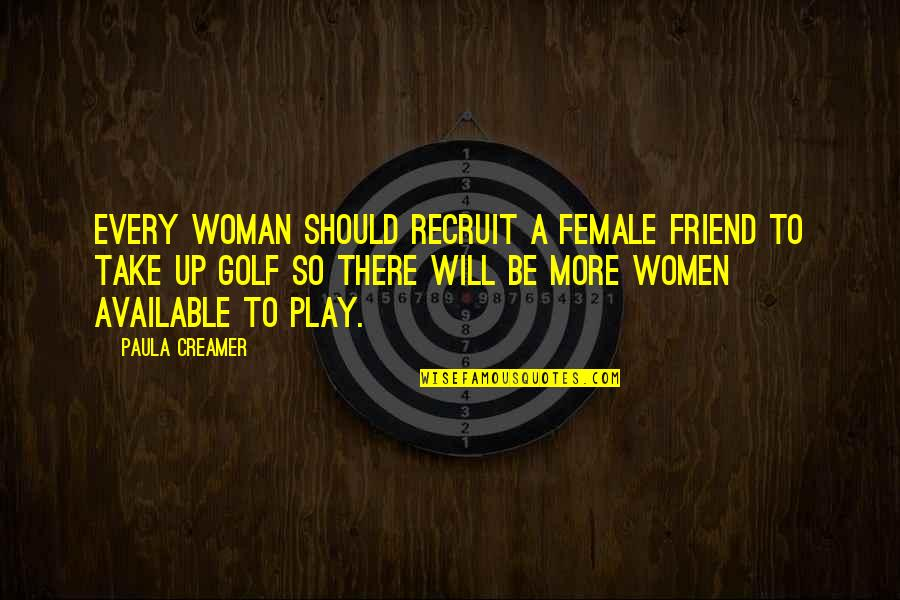 Your Best Female Friend Quotes By Paula Creamer: Every woman should recruit a female friend to