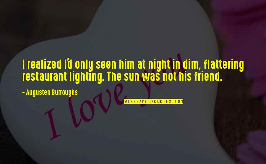 Your Best Friend Funny Quotes By Augusten Burroughs: I realized I'd only seen him at night
