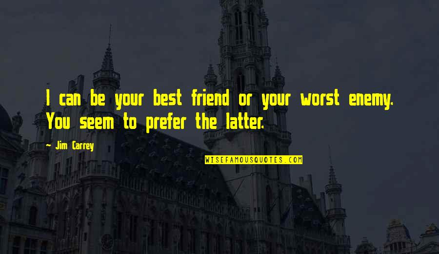 Your Best Friend Funny Quotes By Jim Carrey: I can be your best friend or your