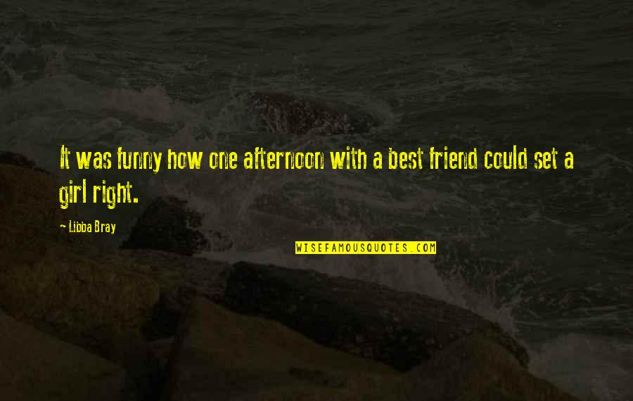 Your Best Friend Funny Quotes By Libba Bray: It was funny how one afternoon with a