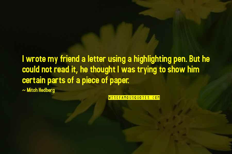 Your Best Friend Funny Quotes By Mitch Hedberg: I wrote my friend a letter using a