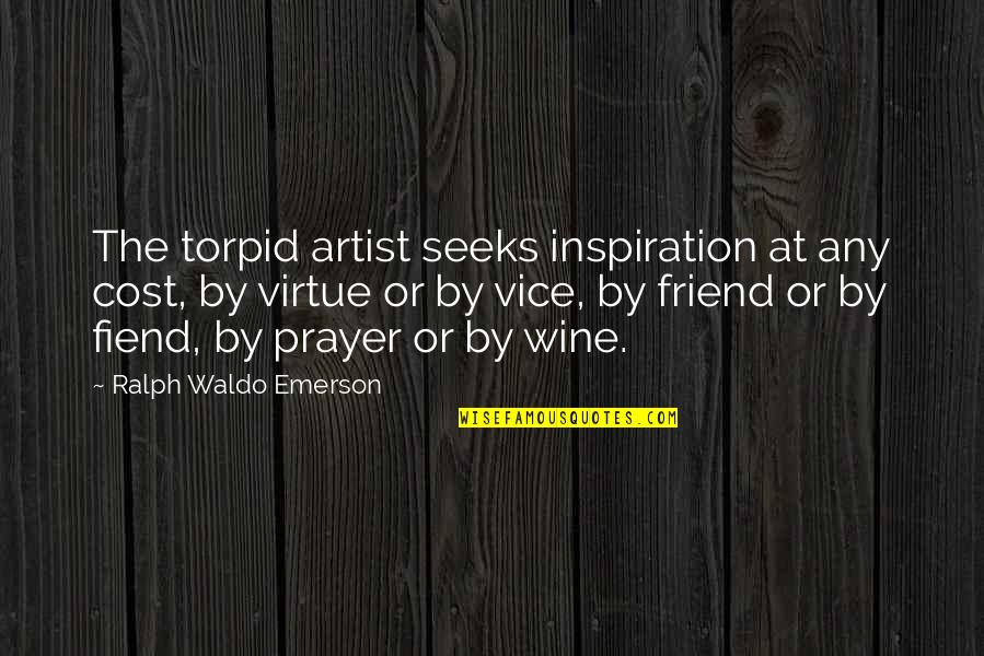 Your Best Friend Funny Quotes By Ralph Waldo Emerson: The torpid artist seeks inspiration at any cost,