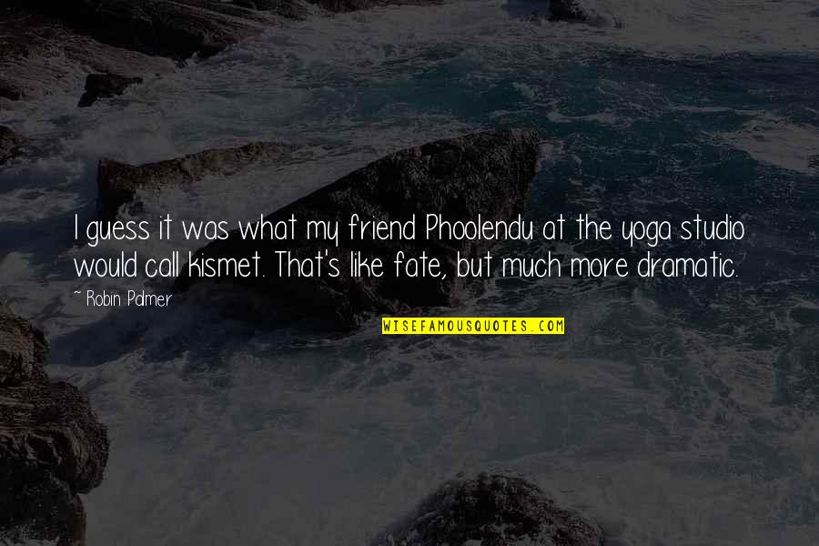 Your Best Friend Funny Quotes By Robin Palmer: I guess it was what my friend Phoolendu