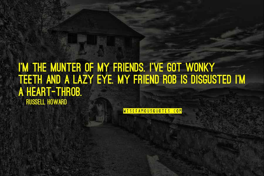Your Best Friend Funny Quotes By Russell Howard: I'm the munter of my friends. I've got