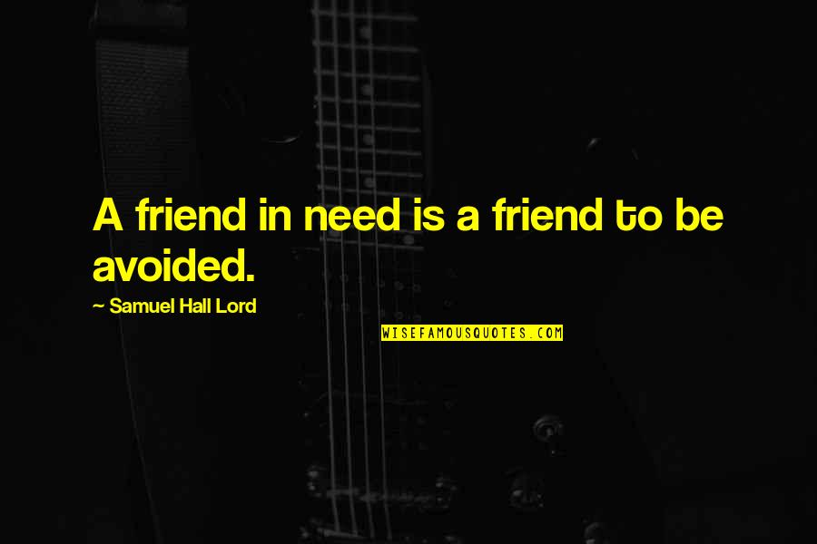 Your Best Friend Funny Quotes By Samuel Hall Lord: A friend in need is a friend to