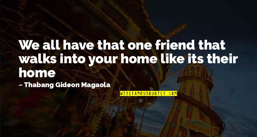 Your Best Friend Funny Quotes By Thabang Gideon Magaola: We all have that one friend that walks