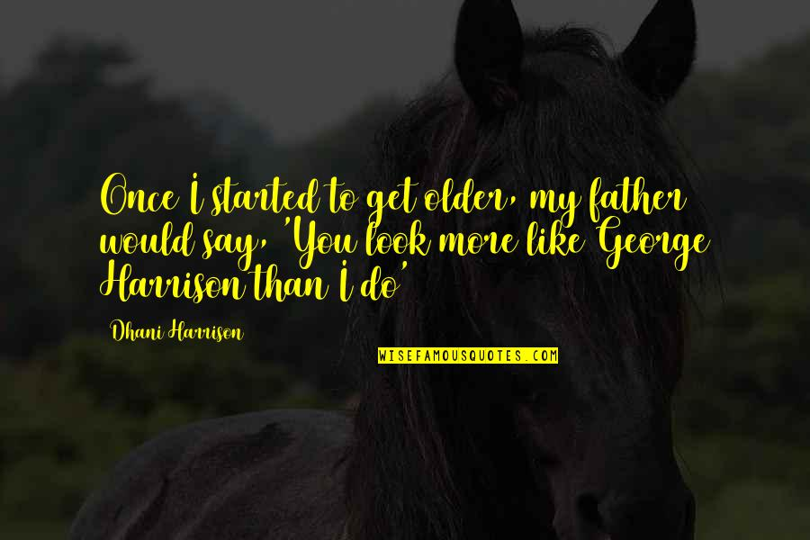 Your Best Friend Going To College Quotes By Dhani Harrison: Once I started to get older, my father