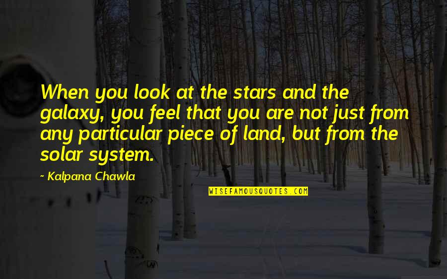 Your Best Friend Going To College Quotes By Kalpana Chawla: When you look at the stars and the
