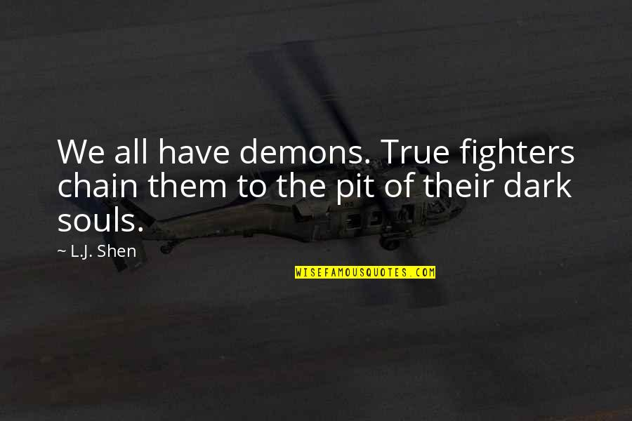 Your Bf Cheating Quotes By L.J. Shen: We all have demons. True fighters chain them