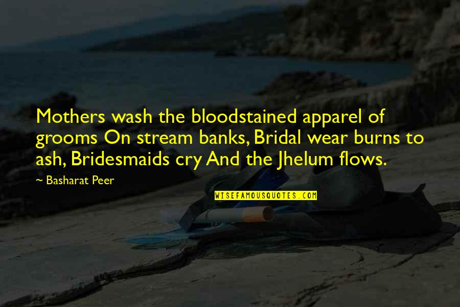 Your Bridesmaids Quotes By Basharat Peer: Mothers wash the bloodstained apparel of grooms On