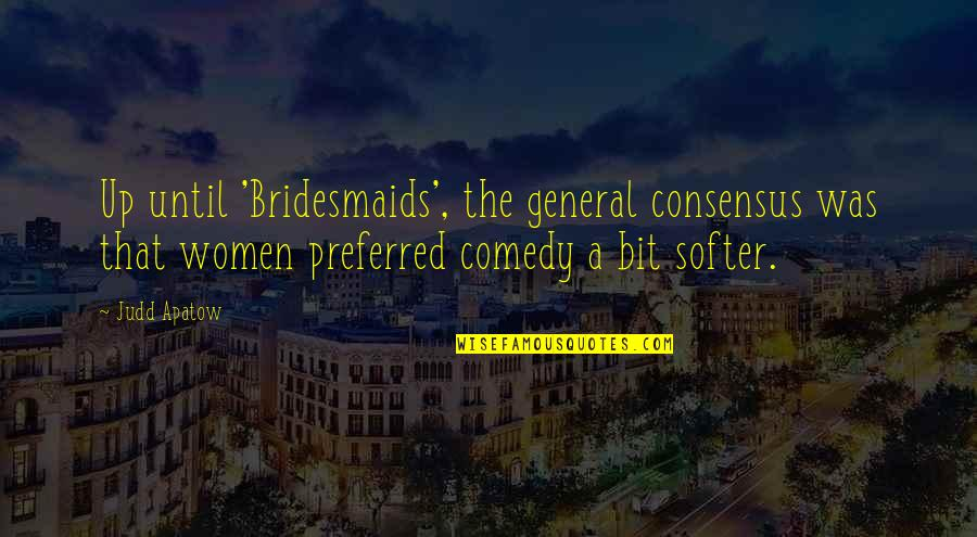 Your Bridesmaids Quotes By Judd Apatow: Up until 'Bridesmaids', the general consensus was that