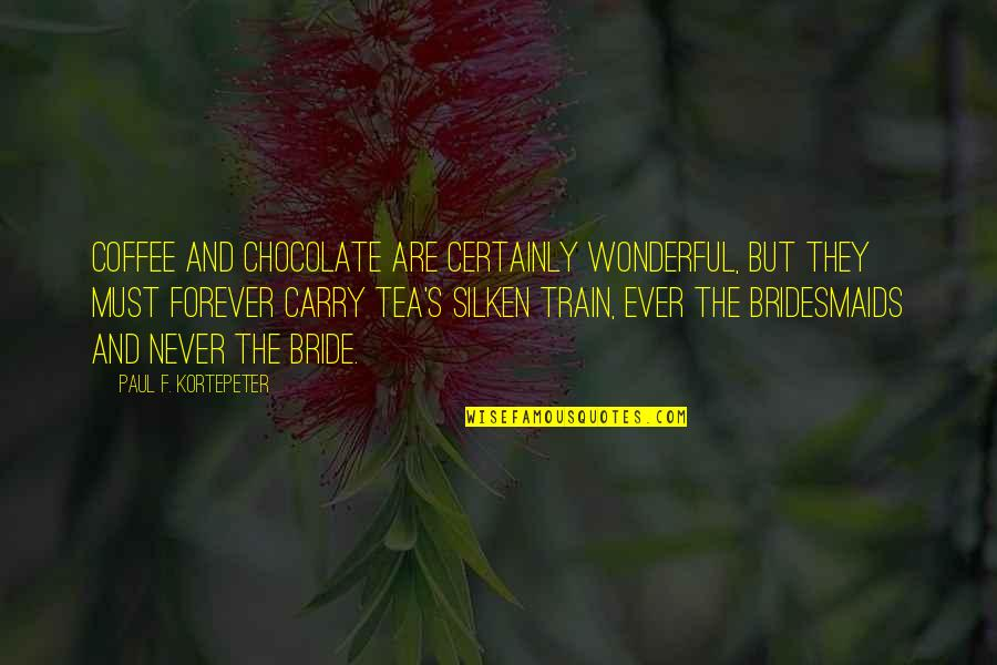 Your Bridesmaids Quotes By Paul F. Kortepeter: Coffee and chocolate are certainly wonderful, but they