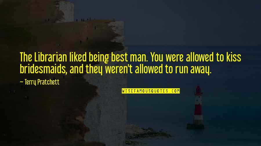 Your Bridesmaids Quotes By Terry Pratchett: The Librarian liked being best man. You were
