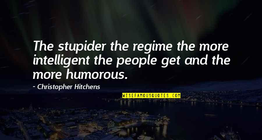 Your Brother In The Army Quotes By Christopher Hitchens: The stupider the regime the more intelligent the