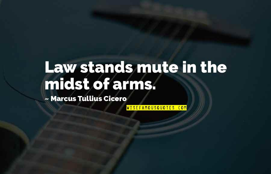 Your Brother In The Army Quotes By Marcus Tullius Cicero: Law stands mute in the midst of arms.