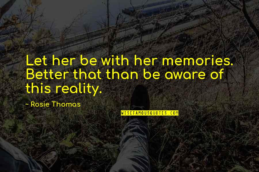 Your Brother In The Army Quotes By Rosie Thomas: Let her be with her memories. Better that