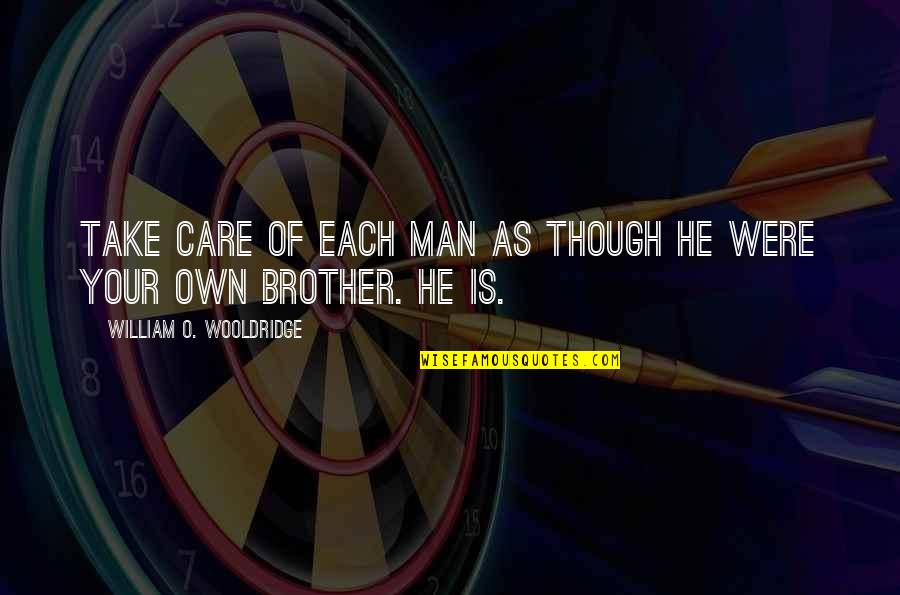 Your Brother In The Army Quotes By William O. Wooldridge: Take care of each man as though he