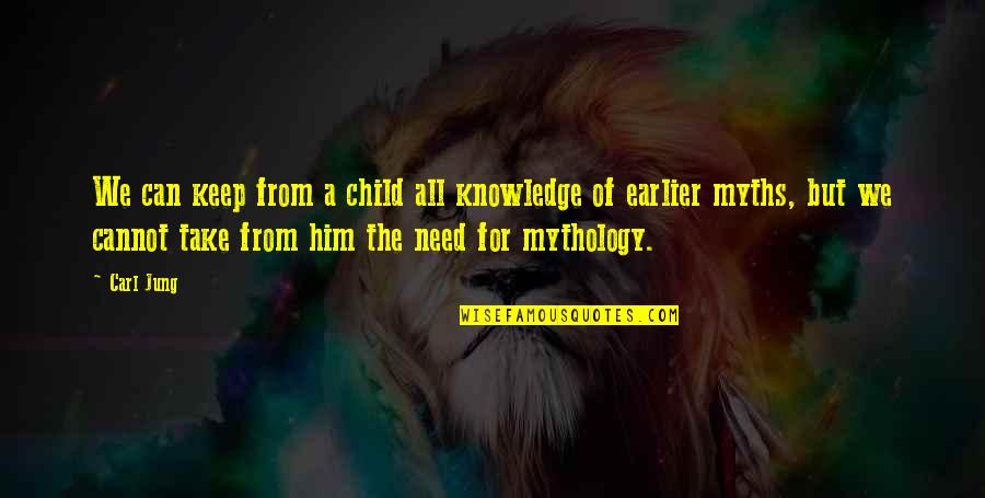 Your Child Needs You Quotes By Carl Jung: We can keep from a child all knowledge